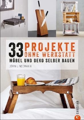 33 projekte ohne werkstatt m bel und deko selber bauen. Black Bedroom Furniture Sets. Home Design Ideas