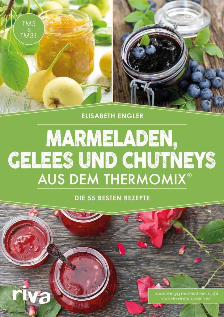 marmeladen gelees und chutneys aus dem thermomix. Black Bedroom Furniture Sets. Home Design Ideas