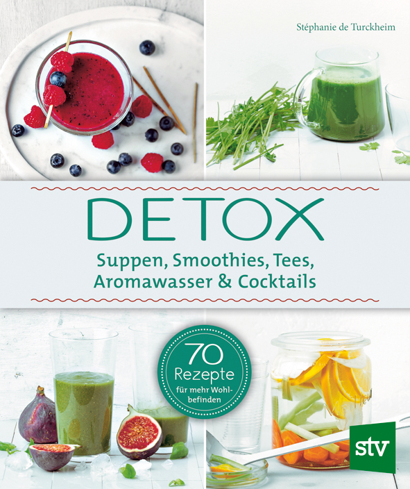Detox - Suppen, Smoothies, Tees, Aromawasser & Cocktails