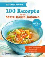 100 Rezepte für die Säure Basen Balance