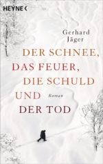 Der Schnee das Feuer die Schuld und der Tod von Gerhard Jaeger