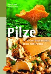 Pilze – sicher bestimmen, lecker zubereiten